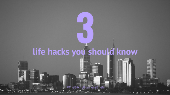 3 Life Hacks You Should Know