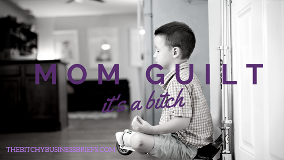 Mom Guilt Is a Bitch