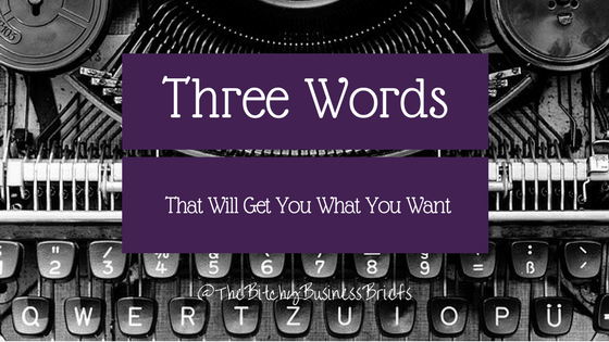 Three Words That Will Get You What You Want